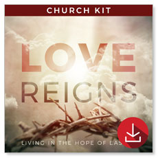 Love Reigns: Easter 4 Sermon Series