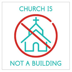 Church Is Not A Building